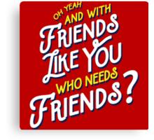 With Friends Like You Who Needs Friends Canvas Print