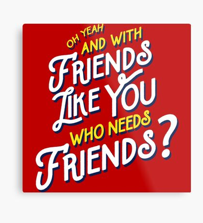With Friends Like You Who Needs Friends - Dirk Calloway (Rushmore) Metal Print