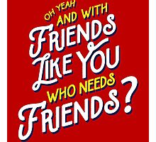 With Friends Like You Who Needs Friends - Dirk Calloway (Rushmore) Photographic Print