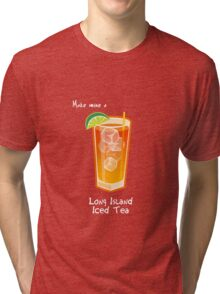 Make mine a Long Island Iced Tea Tri-blend T-Shirt