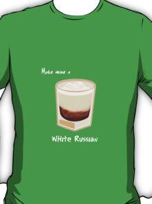 Make mine a White Russian T-Shirt
