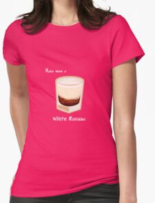 Make mine a White Russian Womens Fitted T-Shirt
