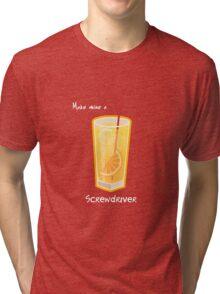 Make mine a Screwdriver Tri-blend T-Shirt