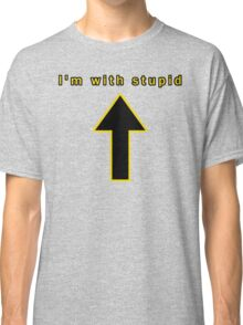I'm with stupid ^ Classic T-Shirt