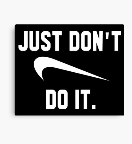 Just Don't Do It Canvas Print