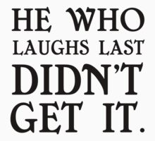 HE WHO LAUGHS LAST DIDN'T GET IT One Piece - Short Sleeve