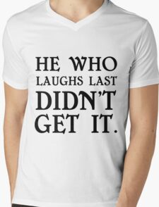 HE WHO LAUGHS LAST DIDN'T GET IT Mens V-Neck T-Shirt