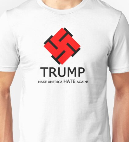 Make America Hate! Unisex T-Shirt