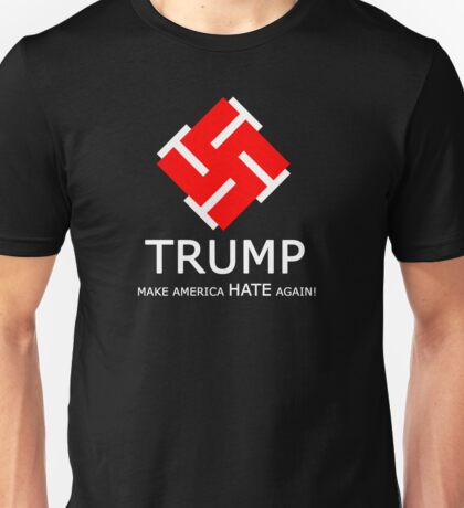 Make America Hate! 2 Unisex T-Shirt