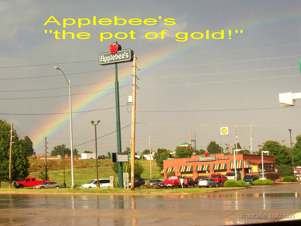 Applebee's is the  POT OF GOLD  by francelle  huffman