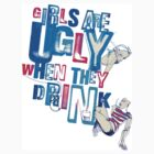 Girls Are Ugly When They Drink by Zoe Sadokierski