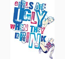 Girls Are Ugly When They Drink T-Shirt