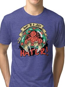Jelly Hater Tri-blend T-Shirt