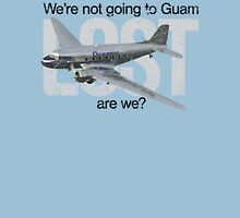 We're not going to Guam...are we? Unisex T-Shirt