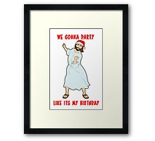 GO JESUS! ITS YOUR BIRTHDAY! Framed Print