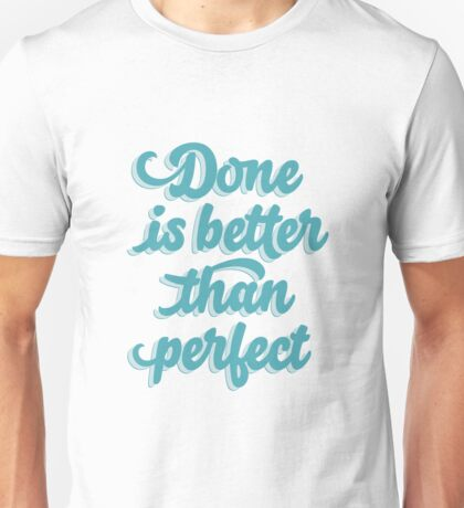 Done is better than perfect Unisex T-Shirt