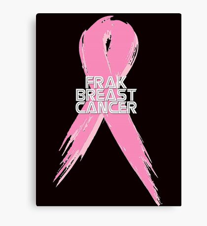 Breast Cancer can go Frak Off! Canvas Print