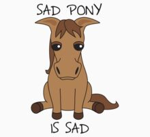 Sad Pony Is Sad T-Shirt