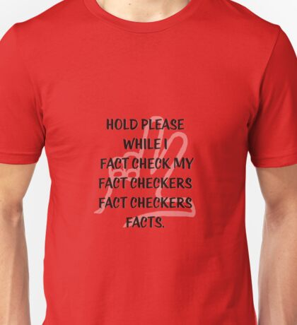 Hold Please....fact checker Unisex T-Shirt