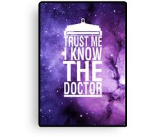 TRUST ME I KNOW THE DOCTOR Canvas Print