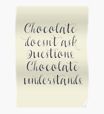 Chocolate understands, shabby chic, funny illustration, typography, happiness, happy life, gourmet, food Poster