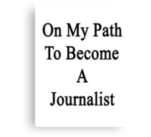 On My Path To Become A Journalist  Canvas Print