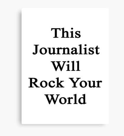 This Journalist Will Rock Your World  Canvas Print
