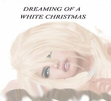 DREAMING OF A WHITE CHRISTMAS by belovedrose