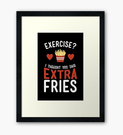 Exercise? Extra Fries! Framed Print