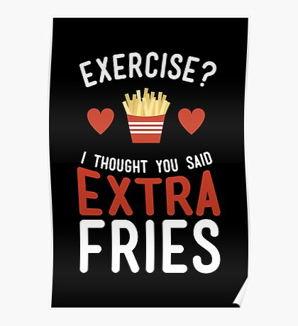 Exercise? Extra Fries! Poster
