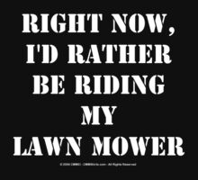 Right Now, I'd Rather Be Riding My Lawn Mower - White Text by cmmei