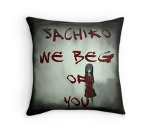 Sachiko We Beg Of You Throw Pillow