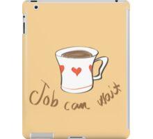 Job can wait iPad Case/Skin