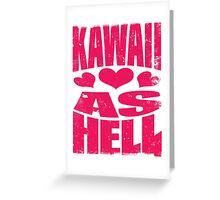 Kawaii as Hell (PINK) Greeting Card