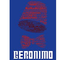 Geronimo - 11th Doctor's Quote - Doctor Who Photographic Print