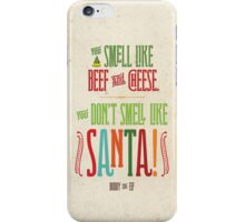 Buddy the Elf - You Don't Smell Like Santa! iPhone Case/Skin