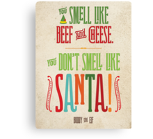 Buddy the Elf - You Don't Smell Like Santa! Canvas Print