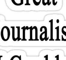 My Sister Is A Great Journalist And I Couldn't Be Prouder  Sticker