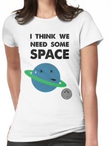 I Think We Need Some Space Womens Fitted T-Shirt