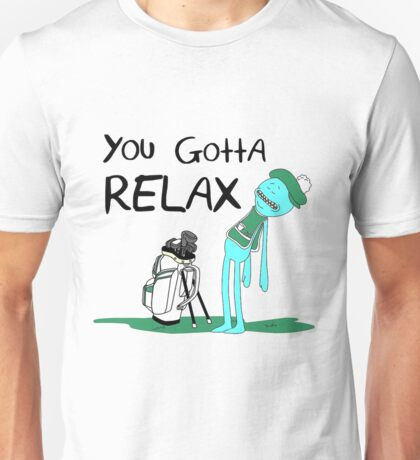 Mr Meeseeks Funny (you goha relax) Unisex T-Shirt