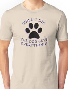 The Dog gets Everything! Unisex T-Shirt