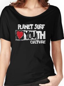 Planet surf love youth culture Women's Relaxed Fit T-Shirt