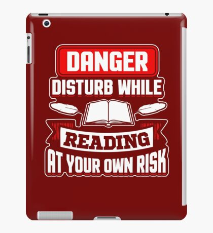 DANGER.. Disturb While Reading At Your Own Risk iPad Case/Skin
