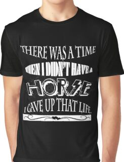 There Was A Time I Did Not Have A Horse Funny T Shirt Hu Graphic T-Shirt