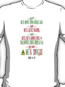 Buddy the Elf - And then...we'll snuggle T-Shirt