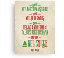 Buddy the Elf - And then...we'll snuggle Canvas Print