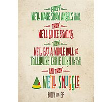 Buddy the Elf - And then...we'll snuggle Photographic Print