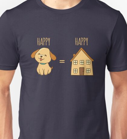 Happy dog = Happy home Unisex T-Shirt