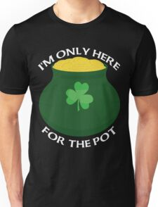 Only Here For The Pot Unisex T-Shirt
