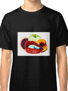 Eat Me - Lips and Fruit Classic T-Shirt